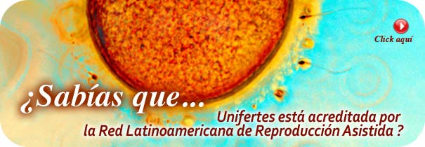 �Sab�as que Unifertes est� acreditada por La Red Lationoamericana de Reproducci�n Asistida?